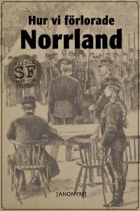 [anonym] - Hur vi forlorade Norrland-omslag-mellan