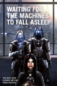 WAITING FOR THE MACHINES TO FALL ASLEEP - an anthology of Swedish SF in English translation